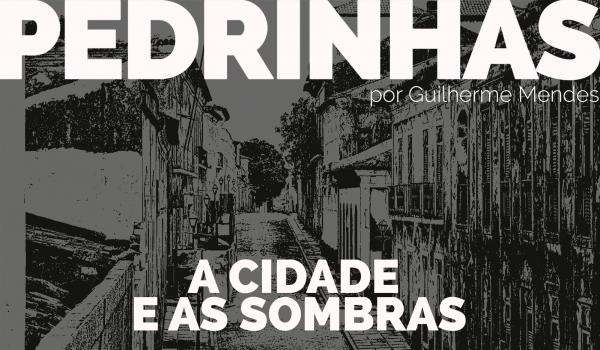 Pedrinhas — a cidade e as sombras – brio stories – medium