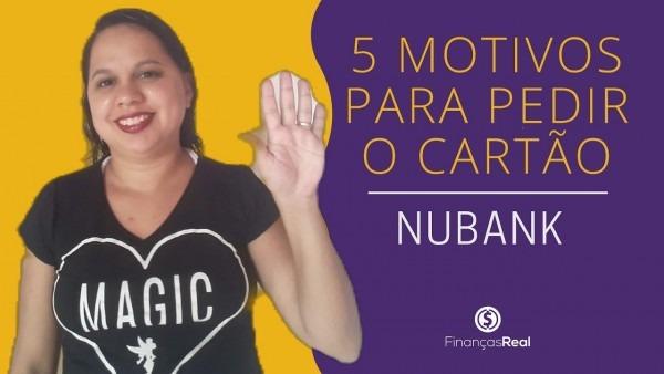 5 motivos para você pedir convite do cartão nubank!
