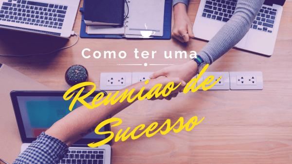 Como ter uma reunião de sucesso