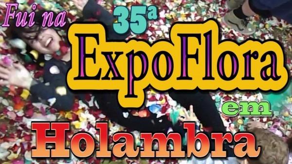 35ª expoflora em holambra 2016 ( e passeio de maria fumaça)