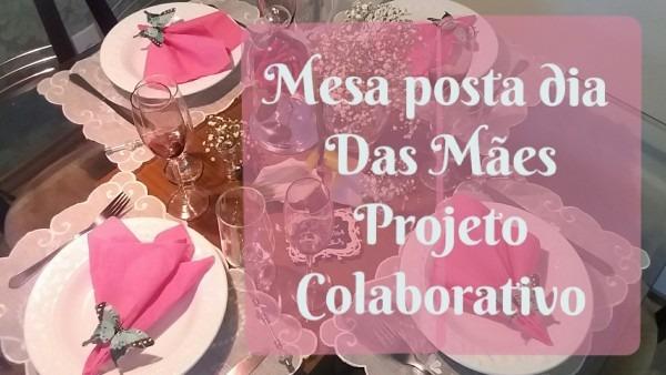 Mesa posta almoço dia das mães   projeto colaborativo
